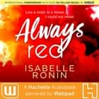 Always Red - A Hachette Audiobook powered by Wattpad Production audiobook by Isabelle Ronin, Vanessa Edwin