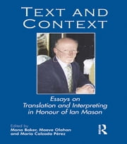 Text and Context - Essays on Translation and Interpreting in Honour of Ian Mason ebook by Mona Baker,Maeve Olohan,Maria Pérez Calzada