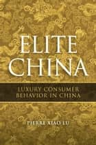 Elite China ebook by Pierre Xiao Lu