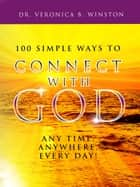 100 Simple Ways to Connect with God ebook by Dr. Veronica Winston