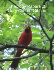 Theology Papers of Gary Clifford Gibson - Volume 2 ebook by Gary Clifford Gibson