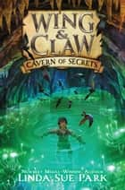 Wing & Claw #2: Cavern of Secrets ebook by Jim Madsen, Linda Sue Park
