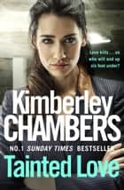 Tainted Love: A gripping thriller with a shocking twist from the No 1 bestseller ebook by Kimberley Chambers