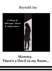 Mummy, There's a Devil in my Room ebook by Reynold Jay