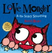 Love Monster and the Scary Something ebook by Rachel Bright, Rachel Bright