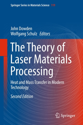 The Theory of Laser Materials Processing - Heat and Mass Transfer in Modern Technology ebook by