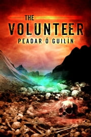 The Volunteer ebook by Peadar Ó Guilín