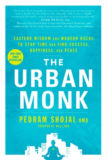 The Urban Monk - Eastern Wisdom and Modern Hacks to Stop Time and Find Success, Happiness, and Peace eBook by Pedram Shojai