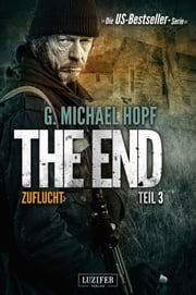 The End 3 - Zuflucht - Thriller - US-Bestseller-Serie ebook by G. Michael Hopf,LUZIFER-Verlag,Andreas Schiffmann