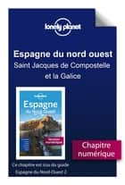 Espagne du Nord-Ouest - Saint Jacques de Compostelle et la Galice ebook by LONELY PLANET FR