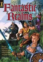Fantastic Realms! - Draw Fantasy Characters, Creatures and Settings ebook by V. Shane Colclough