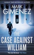 The Case Against William eBook by Mark Gimenez