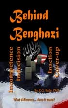 Behind Benghazi ebook by R.G. Belie, PhD