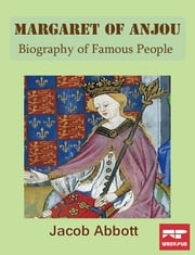 Margaret of Anjou - Biography of Famous People ebook by Jacob Abbott