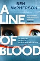 A Line of Blood ebook by Ben McPherson