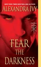 Fear the Darkness ebook by Alexandra Ivy