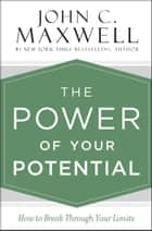 The Power of Your Potential - How to Break Through Your Limits ebook by John C. Maxwell