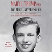 Too Much and Never Enough - How My Family Created the World's Most Dangerous Man audiobook by Mary L. Trump, Ph.D.
