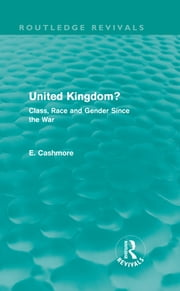 United Kingdom? (Routledge Revivals) - Class, Race and Gender since the War ebook by E. Cashmore