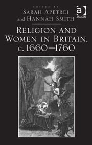 Religion and Women in Britain, c. 1660–1760 ebook by Dr Sarah Apetrei,Dr Hannah Smith