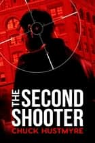 The Second Shooter ebook by Chuck Hustmyre
