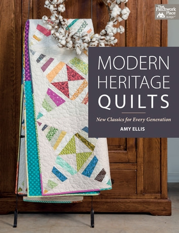 Modern Heritage Quilts - New Classics for Every Generation ebook by Amy Ellis