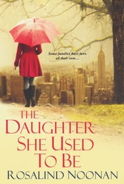 The Daughter She Used To Be ebook by Rosalind Noonan