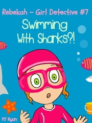 Rebekah - Girl Detective #7: Swimming With Sharks?! - Rebekah - Girl Detective, #7 ebook by PJ Ryan