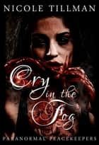 Cry in the Fog - Paranormal Peacekeepers, #3 ebook by Nicole Tillman