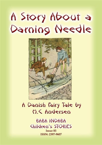 THE STORY OF A DARNING NEEDLE - A Danish Fairy Tale - Baba Indaba Children's Stories – Issue 86 ebook by Anon E Mouse
