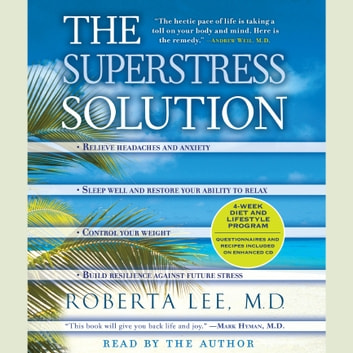 The SuperStress Solution - 4-week Diet and Lifestyle Program audiobook by Roberta Lee, M.D.