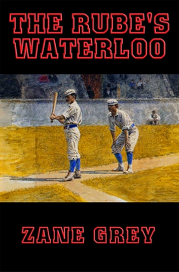 The Rube's Waterloo ebook by Zane Grey