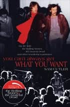 You Can't Always Get What You Want - My Life with the Rolling Stones, the Grateful Dead and Other Wonderful Reprobates eBook by Sam Cutler