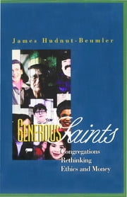Generous Saints - Congregations Rethinking Ethics and Money ebook by James Hudnut-Beumler