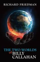 The Two Worlds of Billy Callahan ebook by Richard Friedman