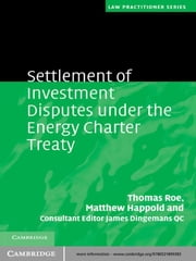 Settlement of Investment Disputes under the Energy Charter Treaty ebook by Thomas Roe,Matthew Happold,James Dingemans QC