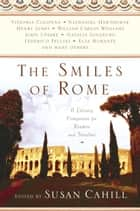 The Smiles of Rome - A Literary Companion for Readers and Travelers eBook by Susan Cahill