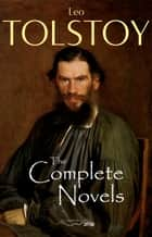 The Complete Novels of Leo Tolstoy eBook by Leo Tolstoy