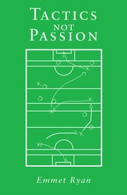 Tactics not Passion ebook by Emmet Ryan