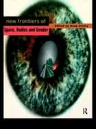 New Frontiers of Space, Bodies and Gender ebook by Rosa Ainley *Nfa*,Rosa Ainley