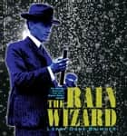 The Rain Wizard - The Amazing, Mysterious, True Life of Charles Mallory Hatfield ebook by Larry Dane Brimner