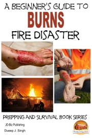 A Beginner's Guide to Burns: Fire Disaster ebook by Dueep J. Singh