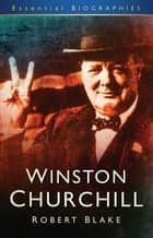 Winston Churchill: Essential Biographies eBook by Robert Blake
