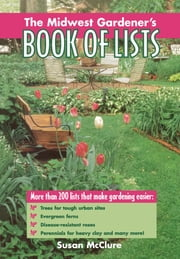 The Midwest Gardener's Book of Lists ebook by Susan McClure
