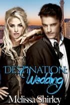 Destination:Wedding ebook by Melissa Shirley