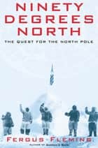Ninety Degrees North ebook by Fergus Fleming