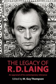 The Legacy of R. D. Laing - An appraisal of his contemporary relevance ebook by M. Guy Thompson