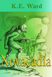 Novacadia ebook by K.E. Ward