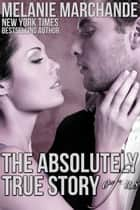 The Absolutely True Story of Us - A Novel Deception, #3 ebook by Melanie Marchande