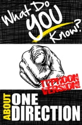 What Do You Know About One Direction? - Typhoon Version - The Unauthorized Trivia Quiz Game Book About One Direction Facts ebook by T.K. Parker